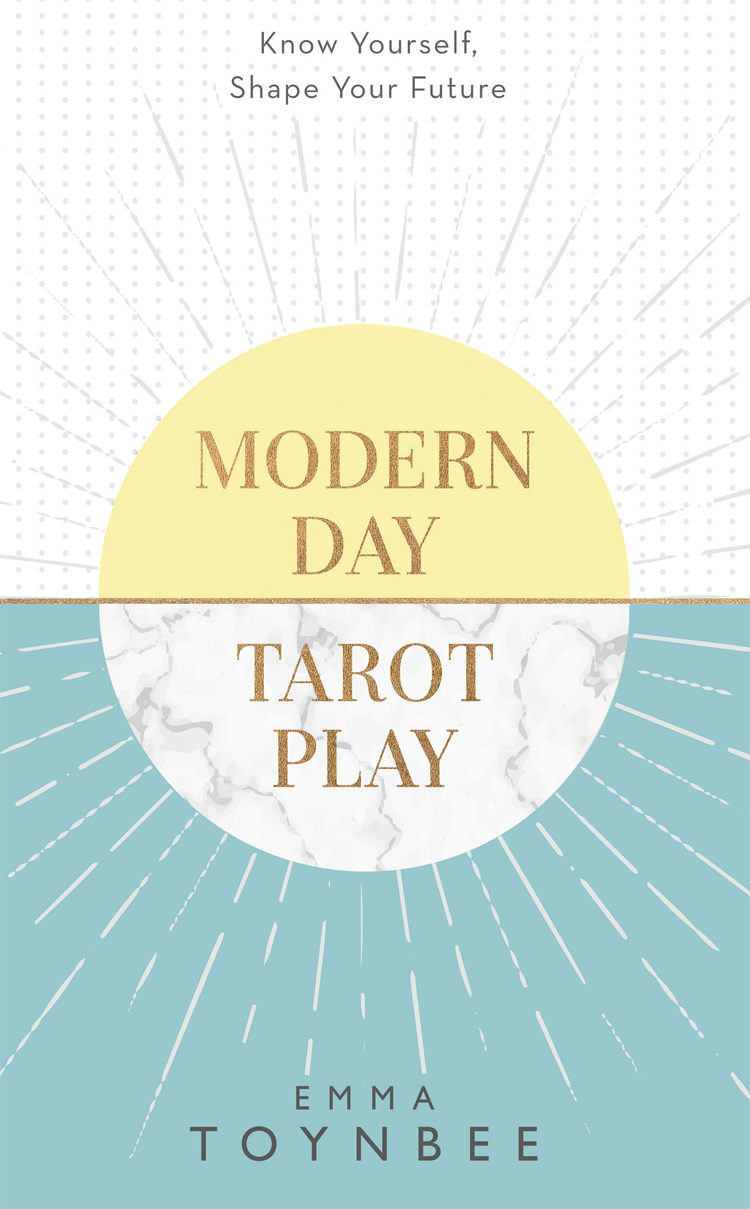 Emma Toynbee Modern Day Tarot Play: Know yourself, shape your life the tarot garden