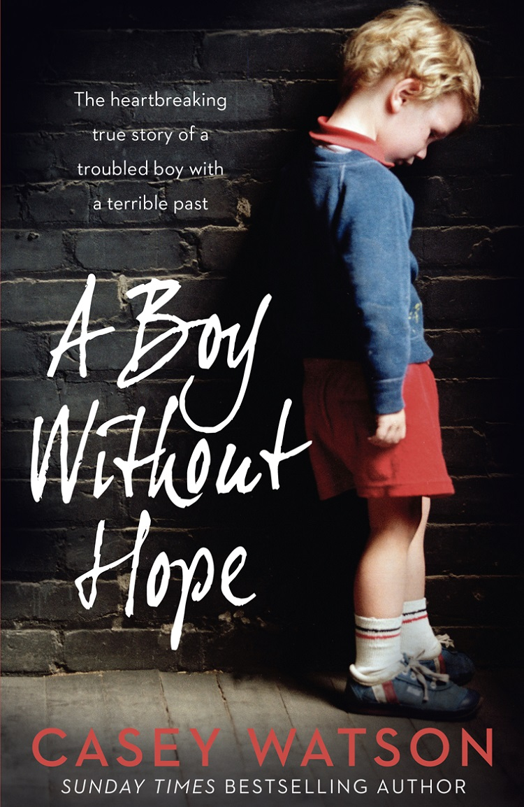 Casey Watson A Boy Without Hope casey watson the wild child secrets always find a way of revealing themselves sometimes you just need to know where to look a true short story