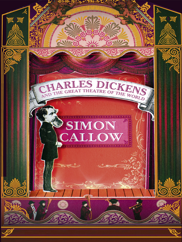 Simon Callow Charles Dickens and the Great Theatre of the World