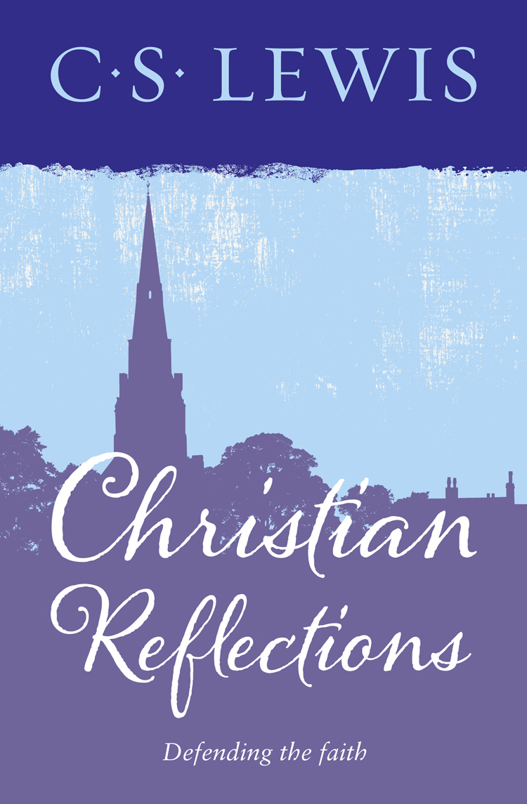 C. S. Lewis Christian Reflections c s lewis christian reflections