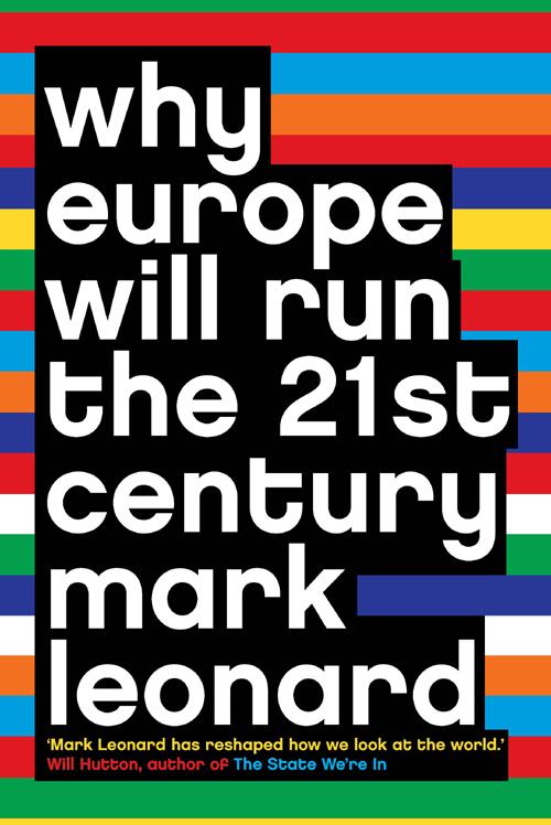 Mark Leonard Why Europe Will Run the 21st Century