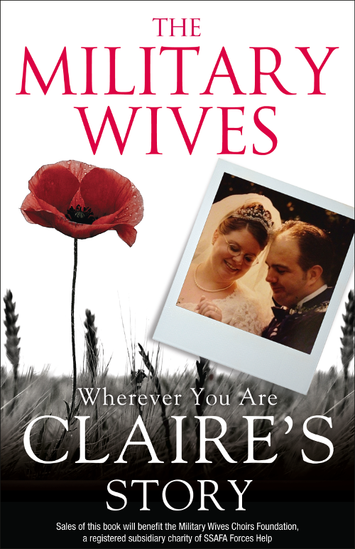 The Wives Military The Military Wives: Wherever You Are – Claire's Story moggach deborah the ex wives