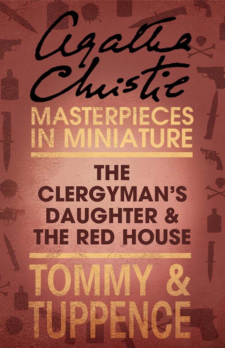 Agatha Christie The Clergyman's Daughter/Red House: An Agatha Christie Short Story agatha christie the clergyman's daughter red house an agatha christie short story