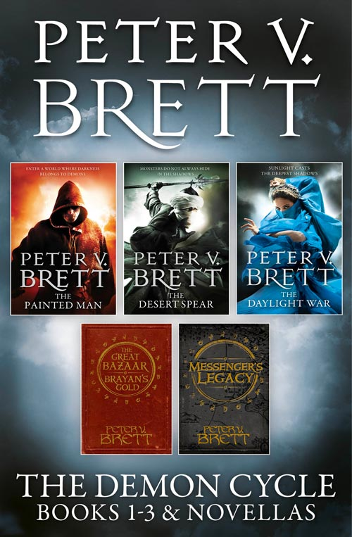 Peter V. Brett The Demon Cycle Books 1-3 and Novellas: The Painted Man, The Desert Spear, The Daylight War plus The Great Bazaar and Brayan's Gold and Messenger's Legacy legacy of the demon
