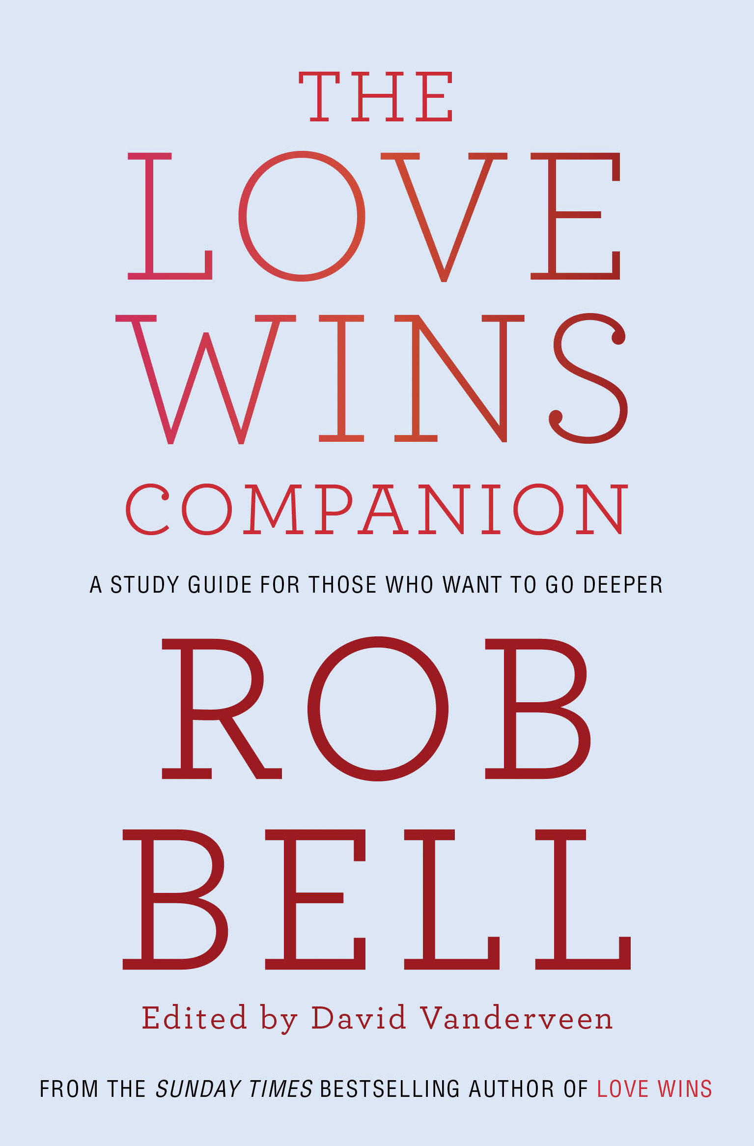 Rob Bell The Love Wins Companion: A Study Guide For Those Who Want to Go Deeper stone rob a companion to luis buñuel