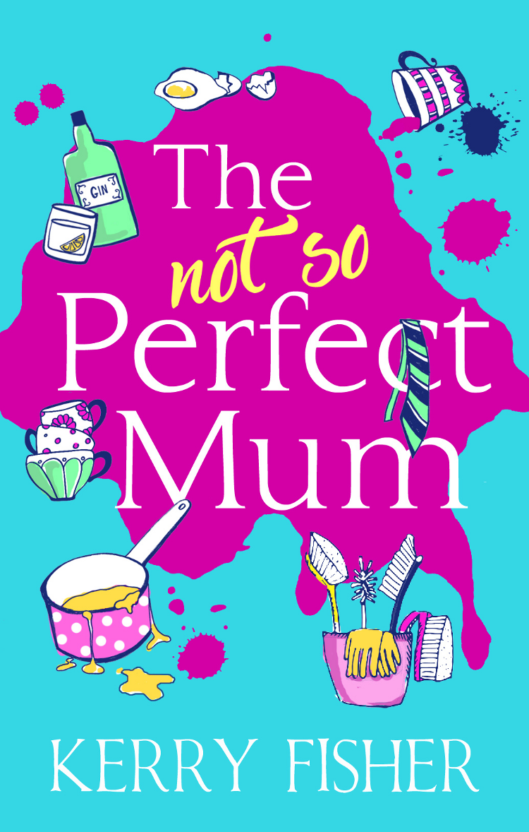 Kerry Fisher The Not So Perfect Mum: The feel-good novel you have to read this year!