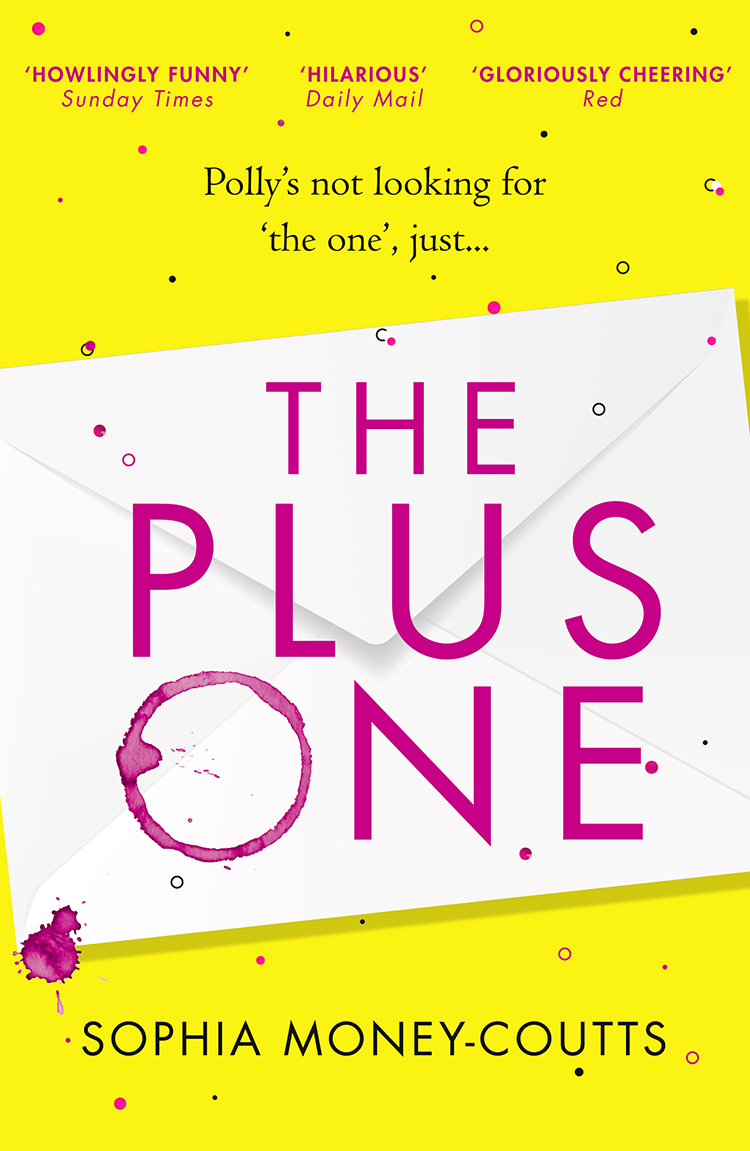 Sophia Money-Coutts The Plus One: escape with the hottest, laugh-out-loud debut of summer 2018!