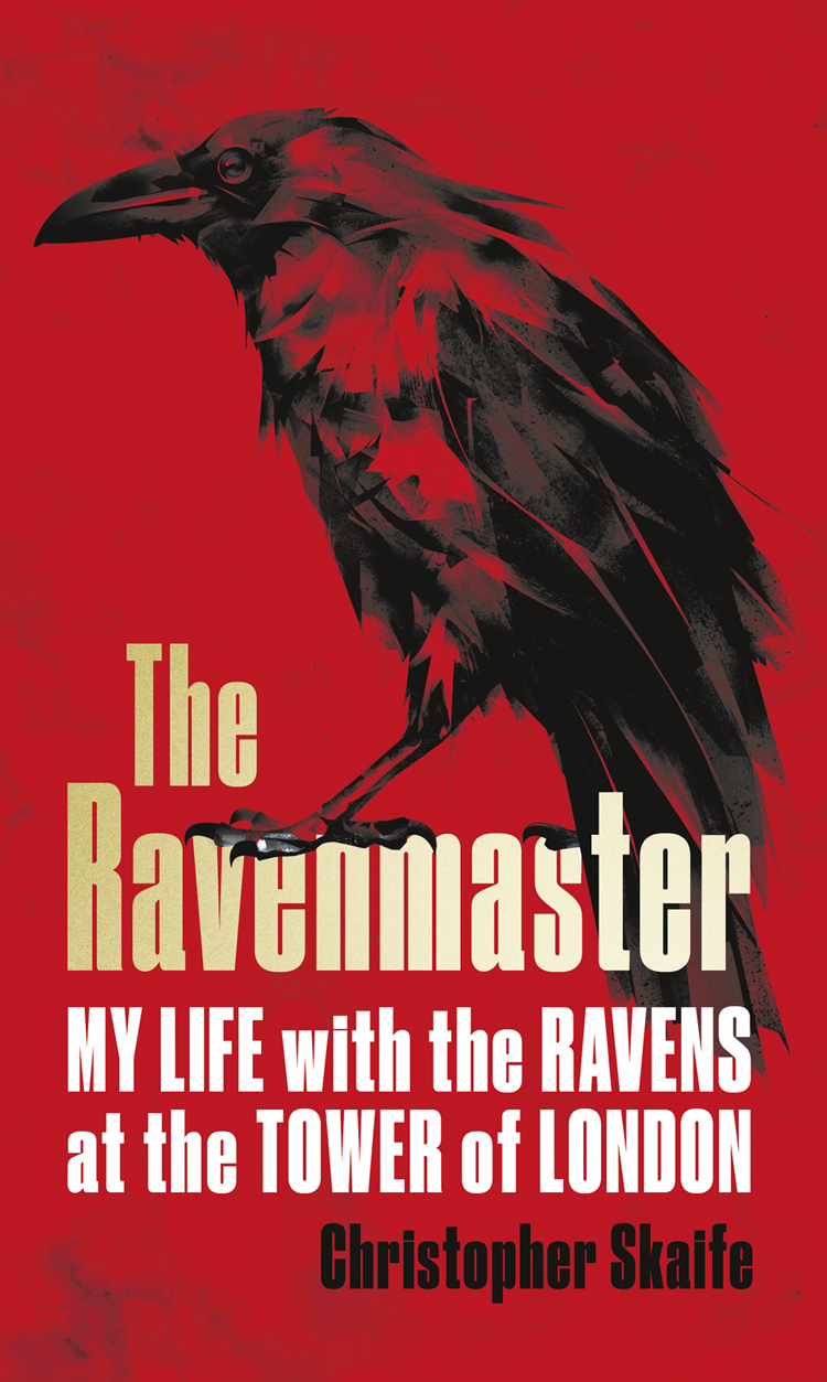 Christopher Skaife The Ravenmaster: My Life with the Ravens at the Tower of London the tower