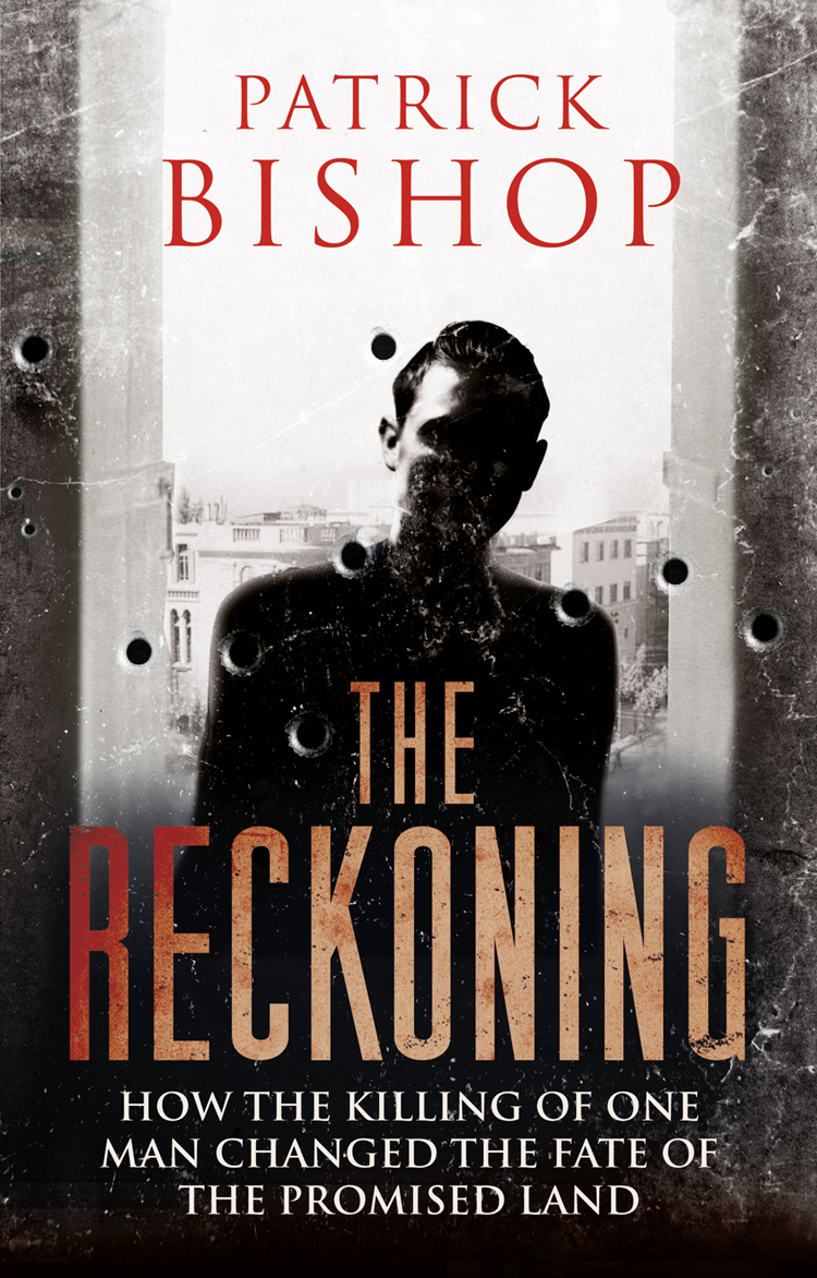 Patrick Bishop The Reckoning: How the Killing of One Man Changed the Fate of the Promised Land the black reckoning