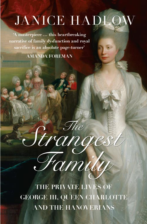 Janice Hadlow The Strangest Family: The Private Lives of George III, Queen Charlotte and the Hanoverians boris collardi f j private banking building a culture of excellence isbn 9780470826980
