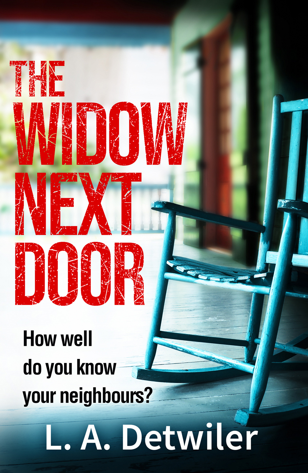 L.A. Detwiler The Widow Next Door: The most chilling of new crime thriller books that you will read in 2018