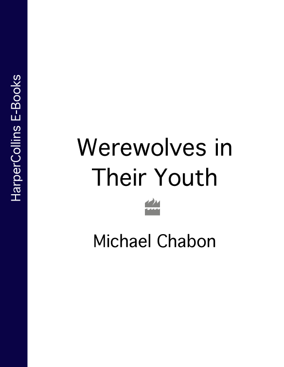 Michael Chabon Werewolves in Their Youth michael chabon werewolves in their youth