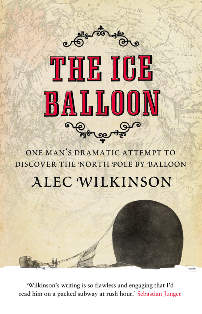 Alec Wilkinson The Ice Balloon alec mcguire luther