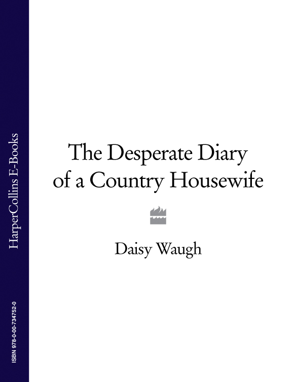 Daisy Waugh The Desperate Diary of a Country Housewife daisy waugh bordeaux housewives
