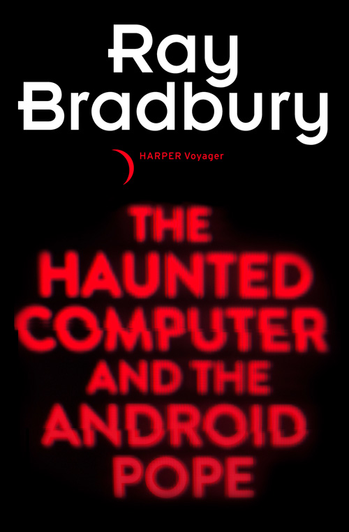 Рэй Брэдбери The Haunted Computer and the Android Pope prokopoff the modern dutch poster the first fif ty years pr only