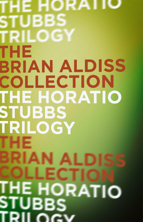 Brian Aldiss The Horatio Stubbs Trilogy aldiss barefoot in the head