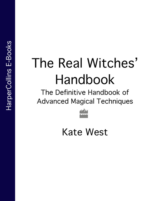 Kate West The Real Witches' Handbook: The Definitive Handbook of Advanced Magical Techniques kate west the real witches' book of spells and rituals