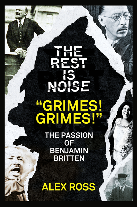 "Alex Ross The Rest Is Noise Series: ""Grimes! Grimes!"": The Passion of Benjamin Britten alex ross the rest is noise series sunken cathedrals music at century's end"