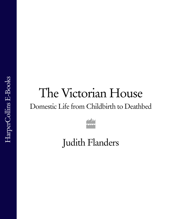 Judith Flanders The Victorian House: Domestic Life from Childbirth to Deathbed domestic life in palestine