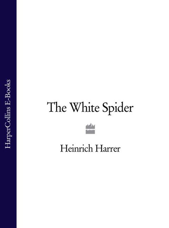 Heinrich Harrer The White Spider the white spider