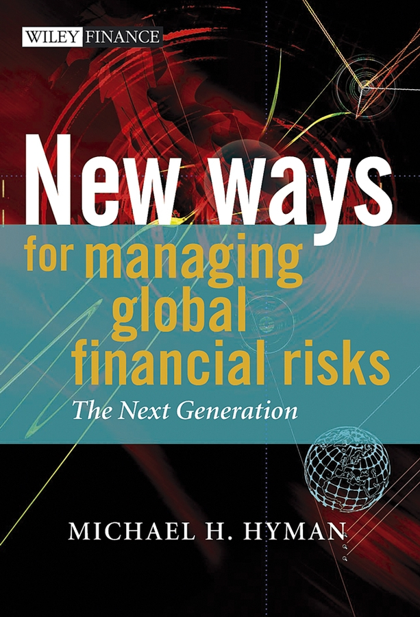 Michael Hyman H. New Ways for Managing Global Financial Risks. The Next Generation enelow h g hyman gerson the allied countries and the jews