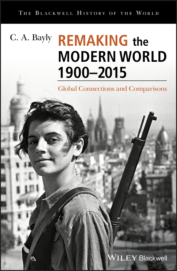 C. Bayly A. Remaking the Modern World 1900 - 2015. Global Connections and Comparisons жакет quelle b c best connections 100125