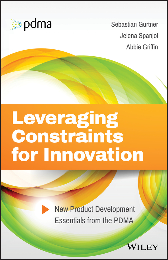 Abbie Griffin Leveraging Constraints for Innovation. New Product Development Essentials from the PDMA preston smith g flexible product development building agility for changing markets