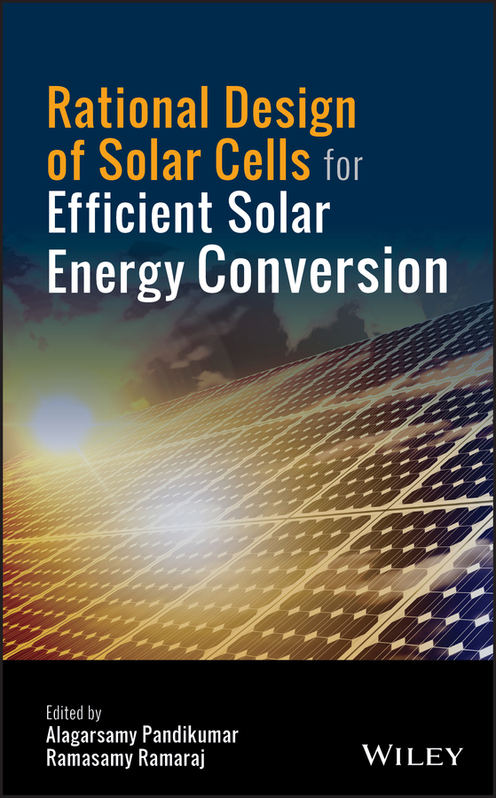 Alagarsamy Pandikumar Rational Design of Solar Cells for Efficient Solar Energy Conversion