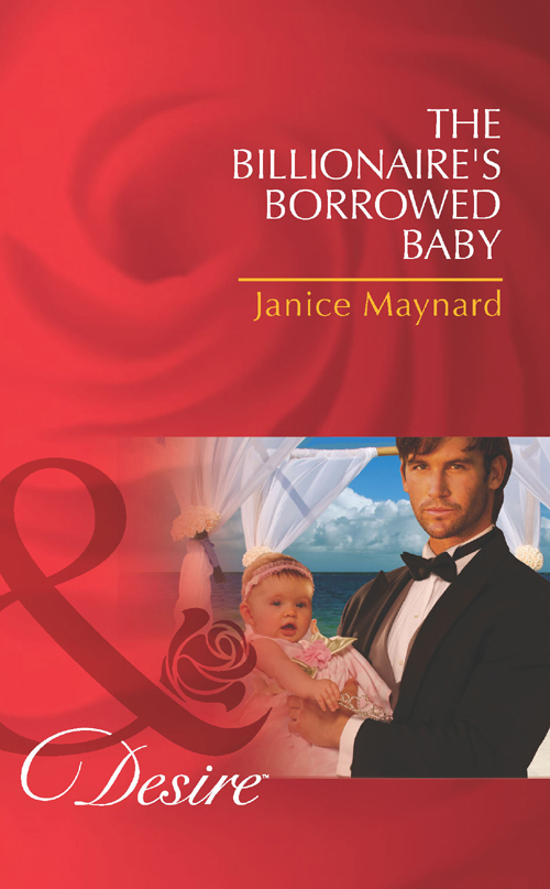 Janice Maynard The Billionaire's Borrowed Baby