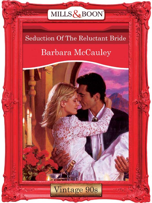 Barbara McCauley Seduction Of The Reluctant Bride цена и фото