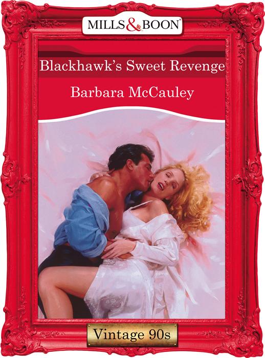Barbara McCauley Blackhawk's Sweet Revenge barbara mccauley blackhawk s sweet revenge