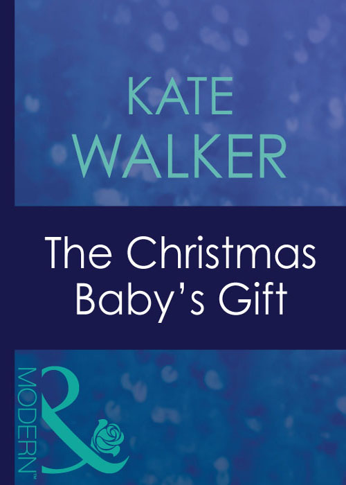 Kate Walker The Christmas Baby's Gift
