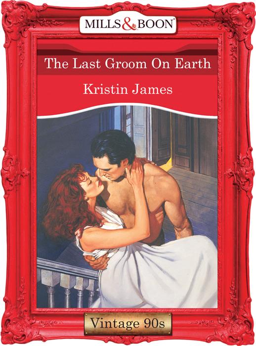 Kristin James The Last Groom On Earth