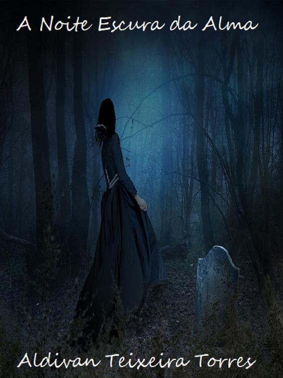 Aldivan Teixeira Torres A Noite Escura Da Alma aldivan teixeira torres o testamento o código de deus