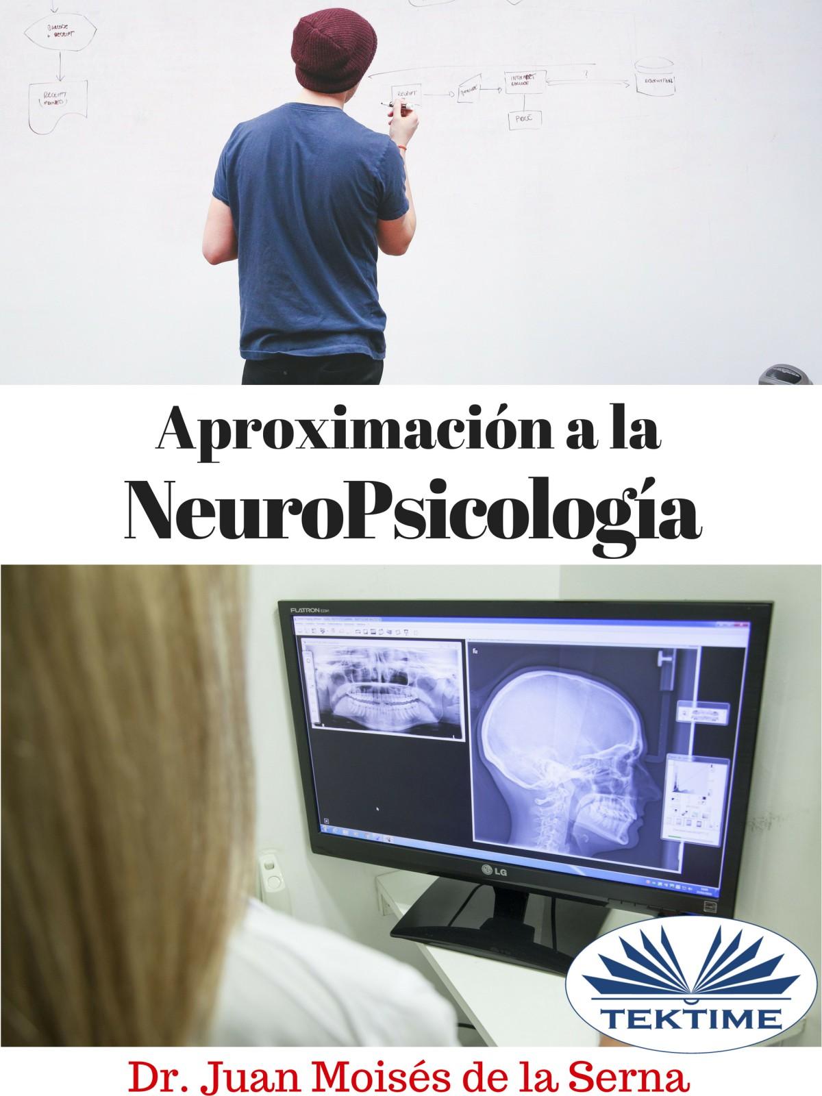 Dr. Juan Moisés De La Serna Aproximación A La Neuropsicología