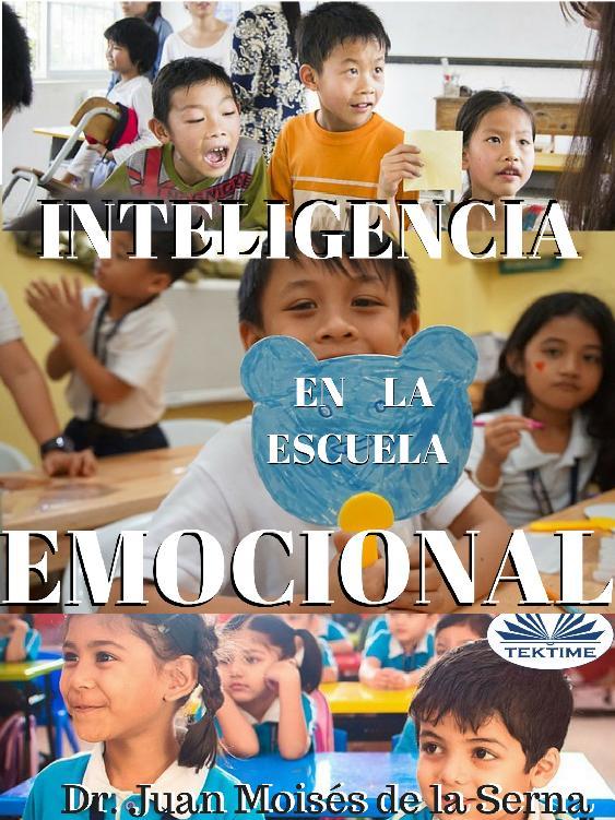 Juan Moisés De La Serna Inteligencia Emocional En La Escuela
