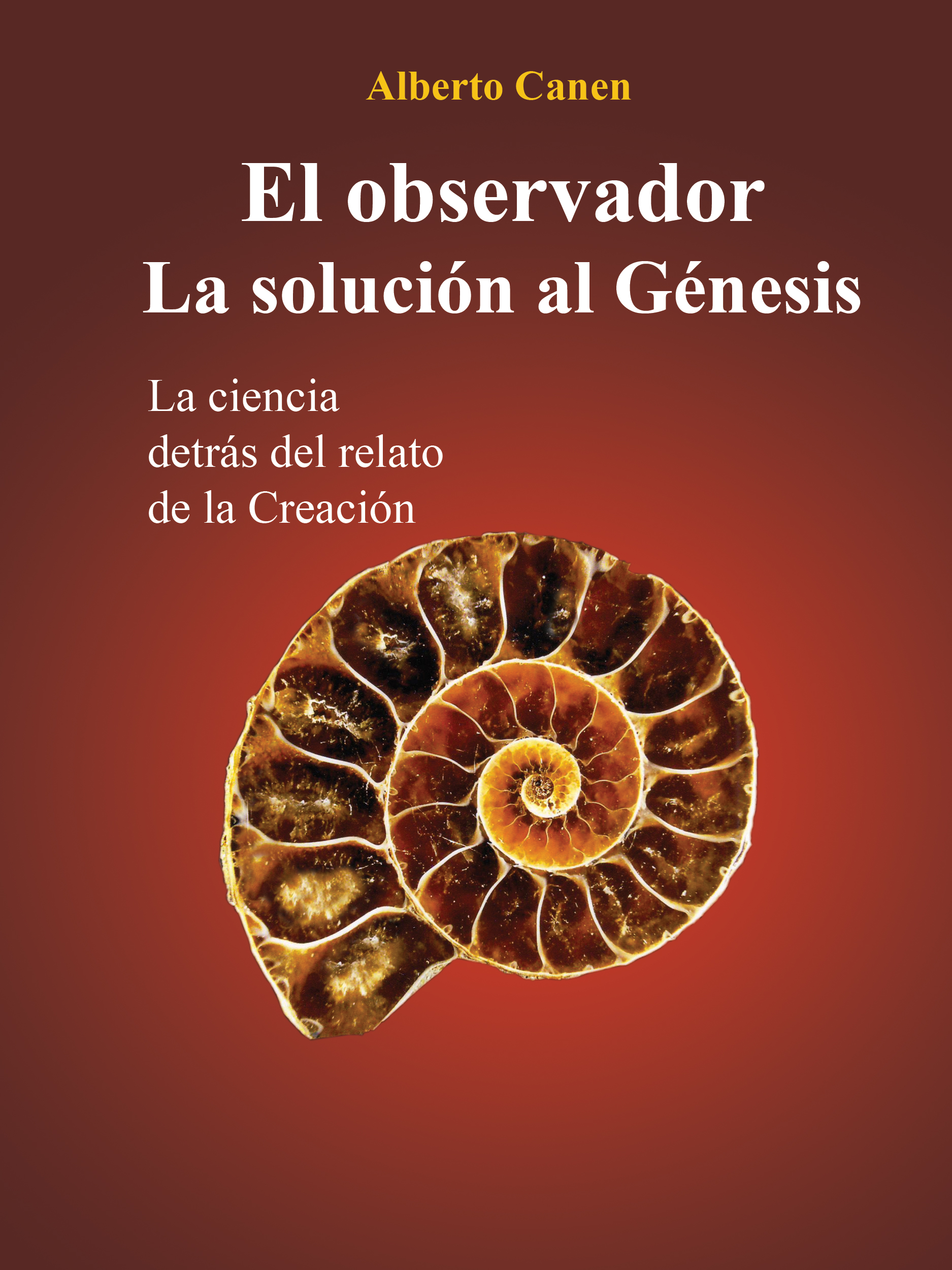 Alberto Canen El Observador. La Solución Al Génesis alberto canen el observador el genesis