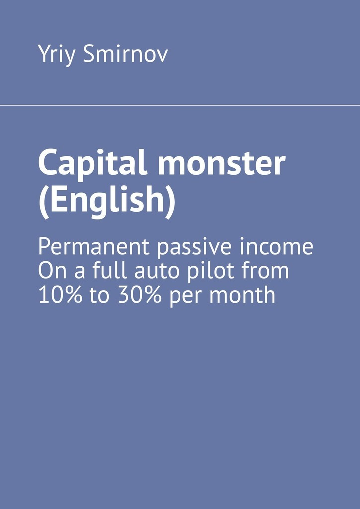 Yriy Smirnov Capital monster (English) passive income in 90 days