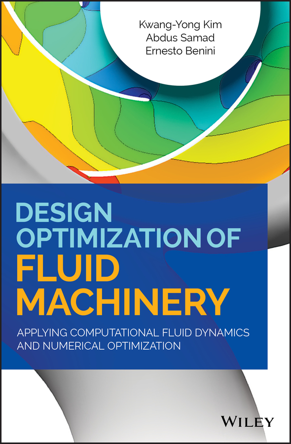 Kwang-Yong Kim Design Optimization of Fluid Machinery. Applying Computational Fluid Dynamics and Numerical Optimization mathieu mory fluid mechanics for chemical engineering