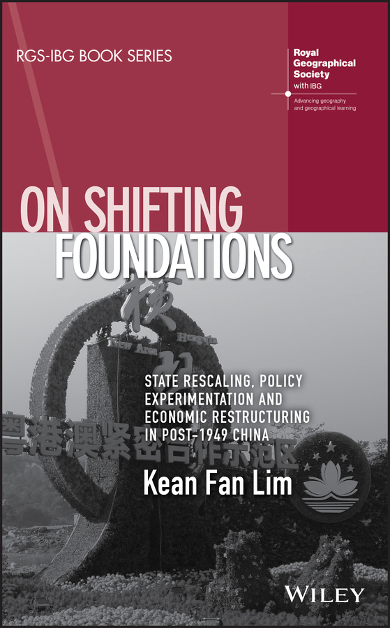 Kean Lim Fan On Shifting Foundations. State Rescaling, Policy Experimentation And Economic Restructuring In Post-1949 China