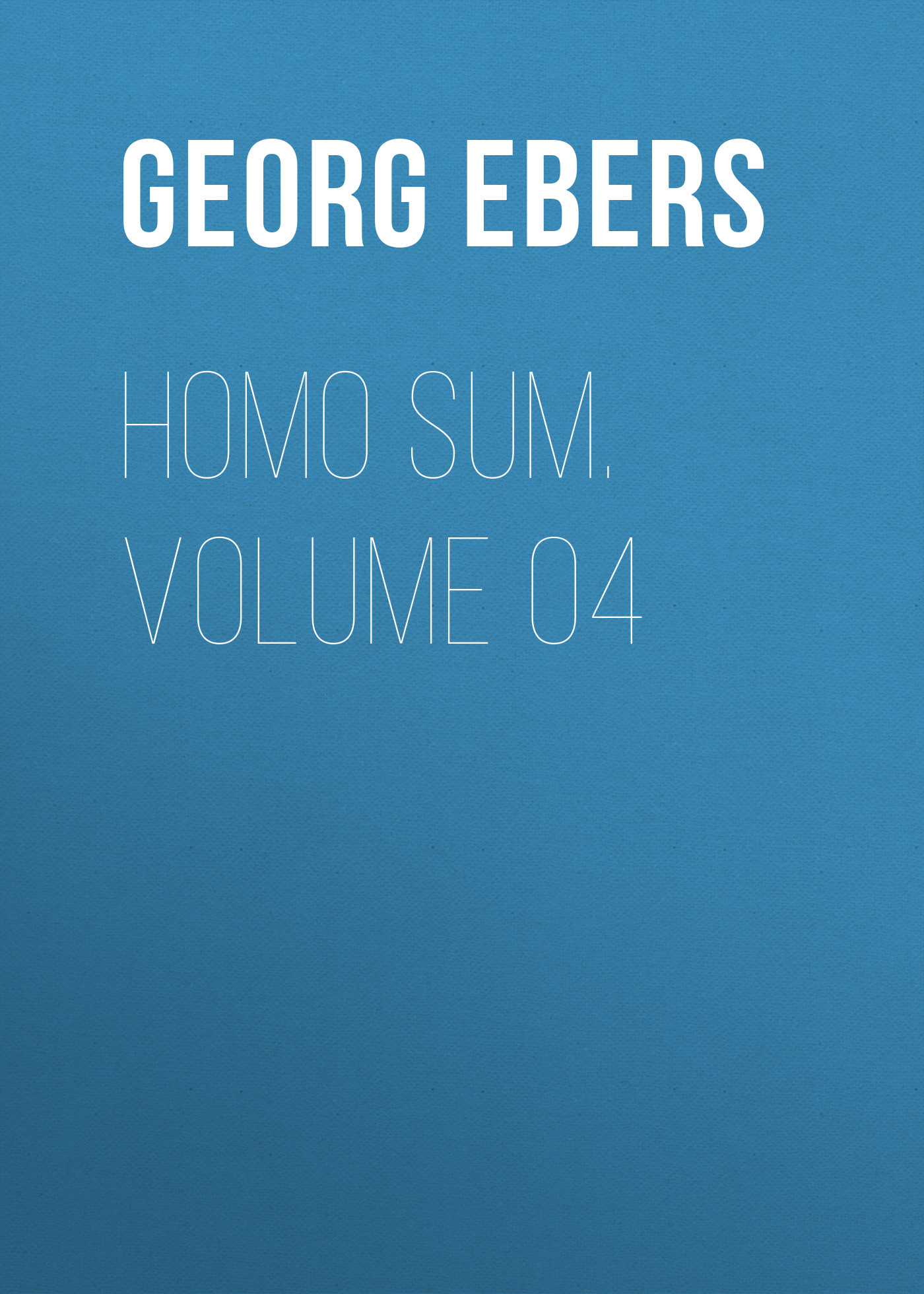 Georg Ebers Homo Sum. Volume 04 georg ebers homo sum volume 02
