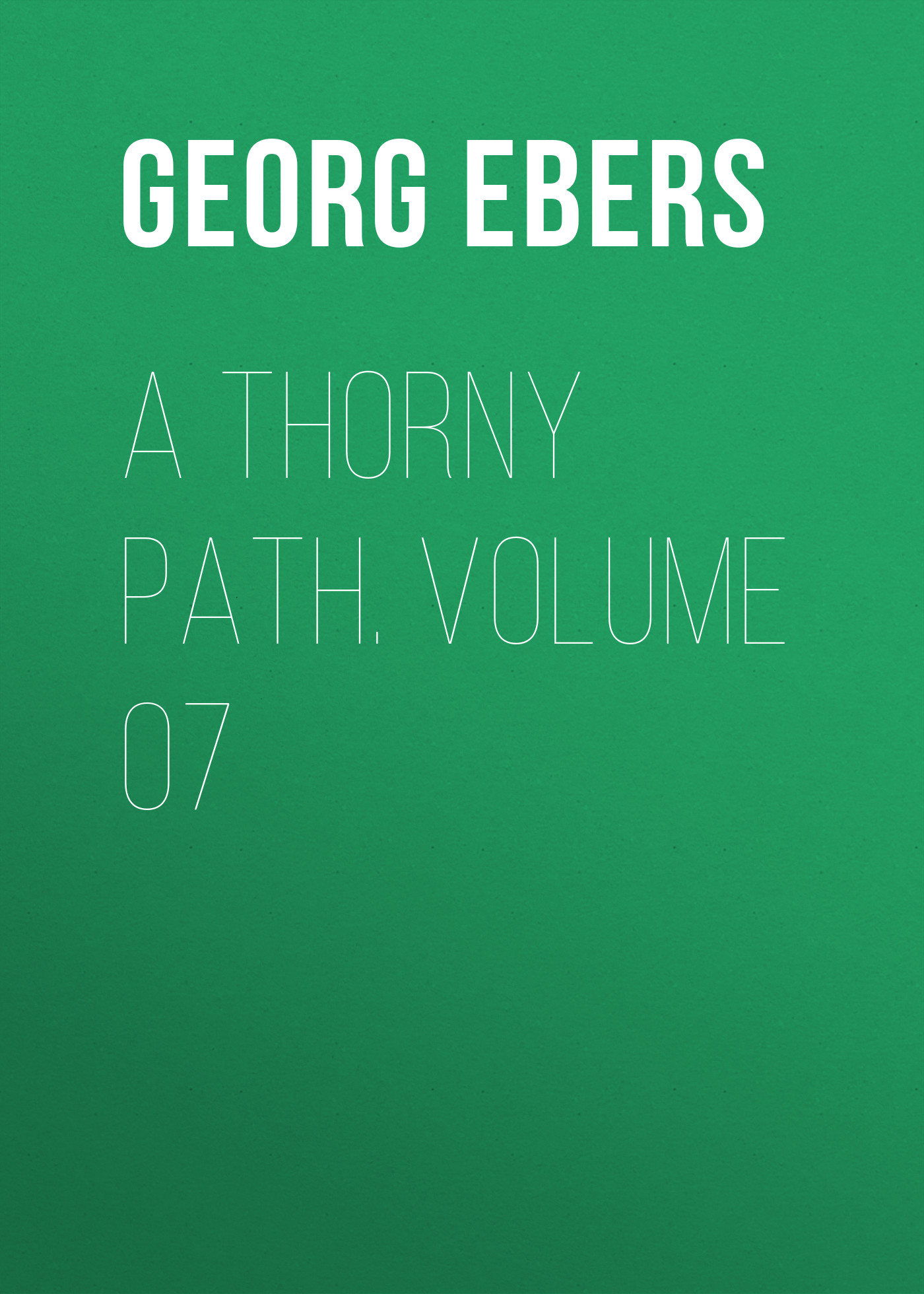 Georg Ebers A Thorny Path. Volume 07