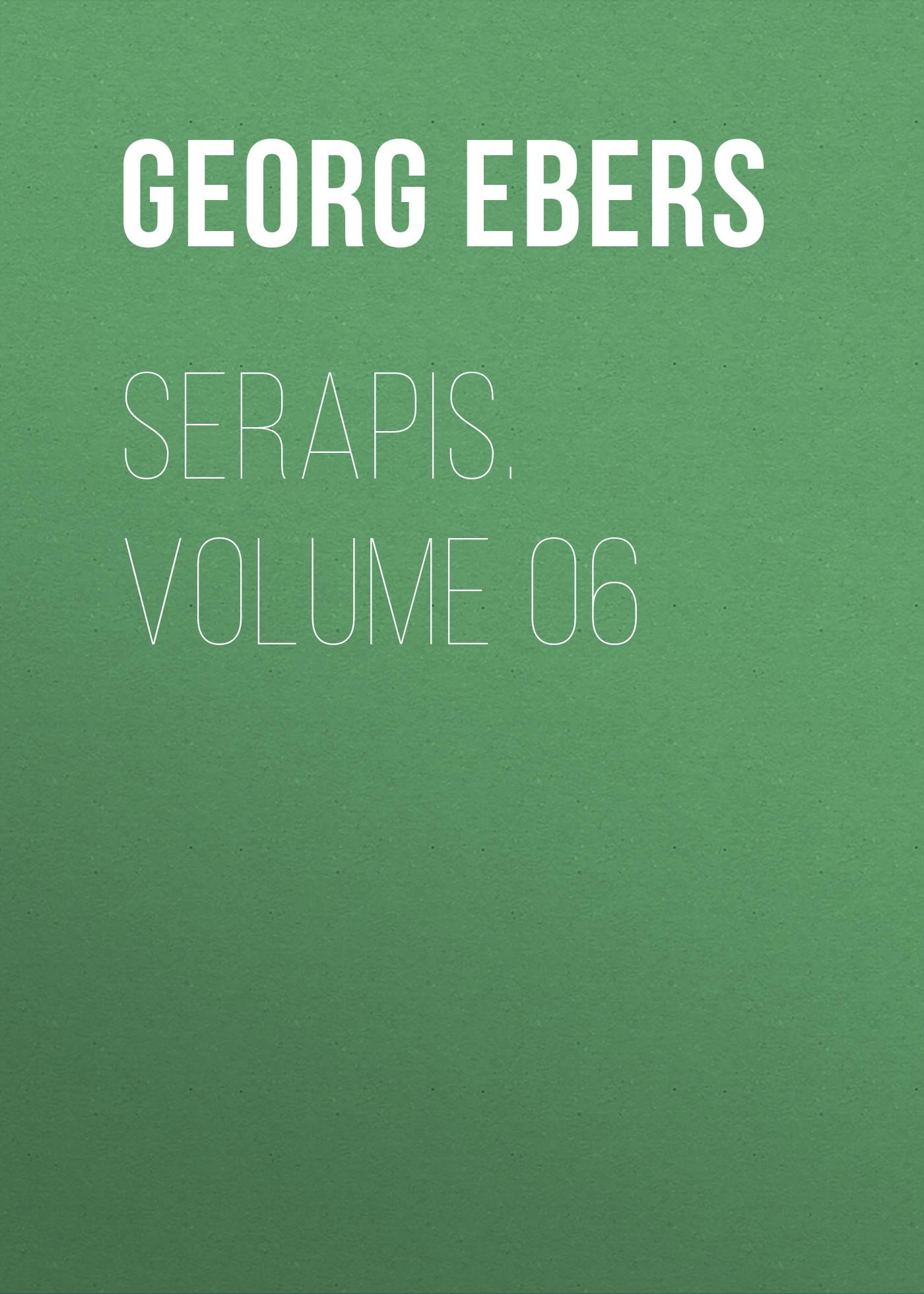 Georg Ebers Serapis. Volume 06 georg ebers homo sum volume 05