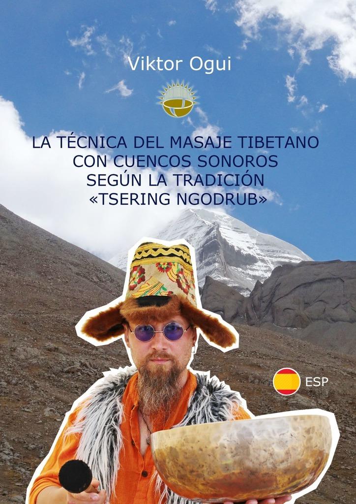 Viktor Ogui La técnica del masaje tibetano con cuencos sonoros según la tradición «Tsering Ngodrub» arnaud l hermitte el abc del masaje