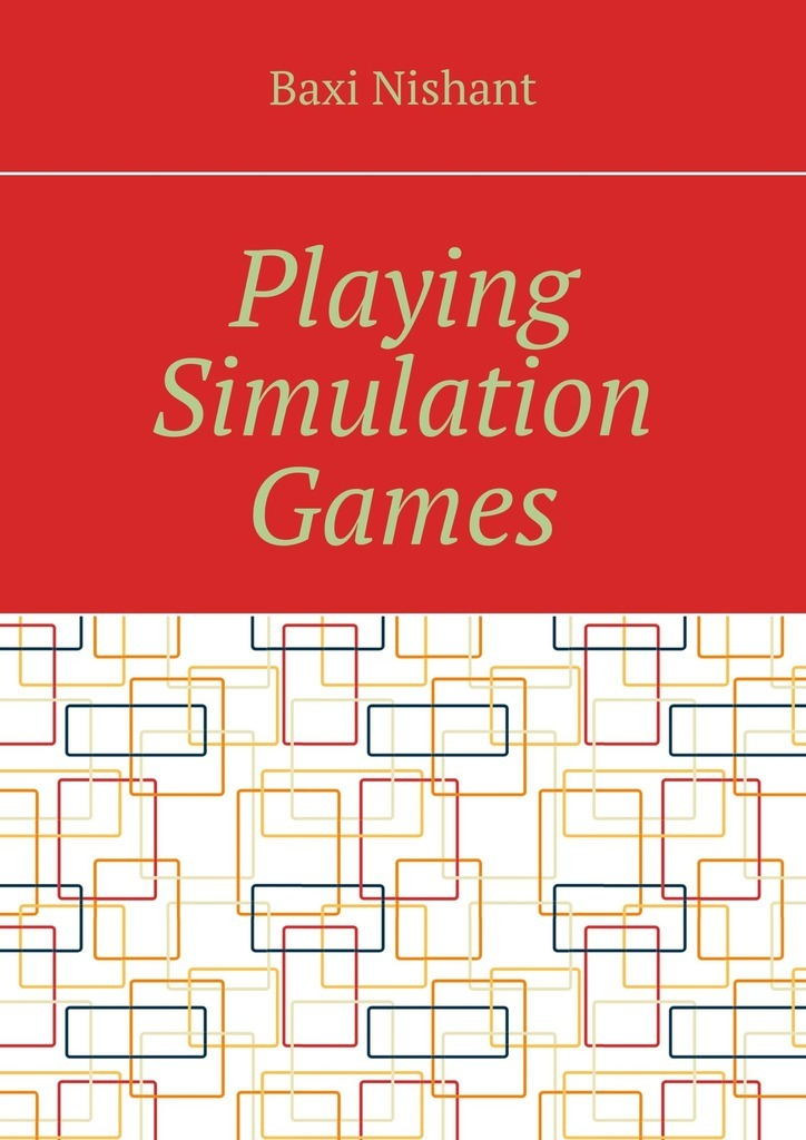 Baxi Nishant Playing Simulation Games baxi nishant sitemaps