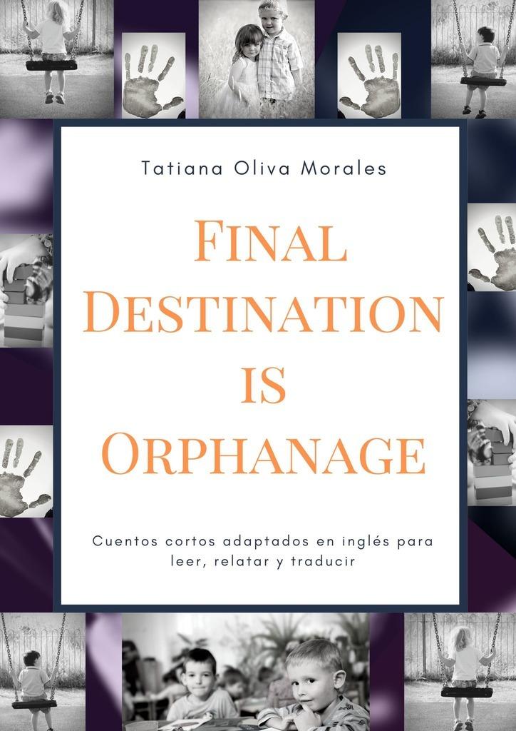 Tatiana Oliva Morales Final Destination is Orphanage. Cuentos cortos adaptados en inglés para leer, relatar y traducir nuevo espanol 2000 medio cuaderno de ejercicios