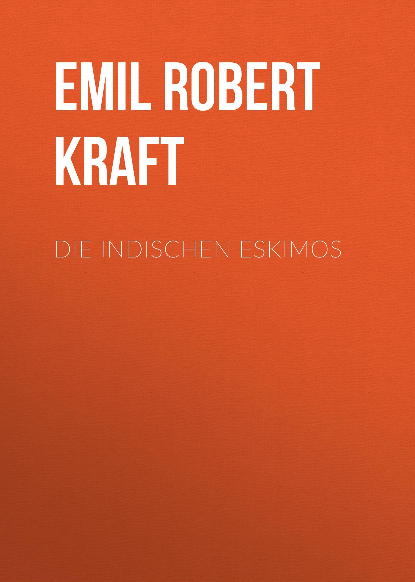 Emil Robert Kraft Die indischen Eskimos
