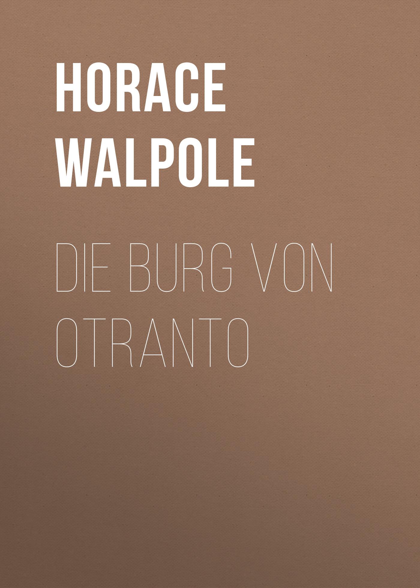 Horace Walpole Die Burg von Otranto horace walpole the letters of horace walpole fourth earl of orford volume 8