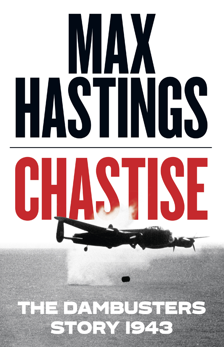 Max Hastings Chastise: The Dambusters Story 1943 francis rawdon hastings the private journal of the marquess of hastings 3