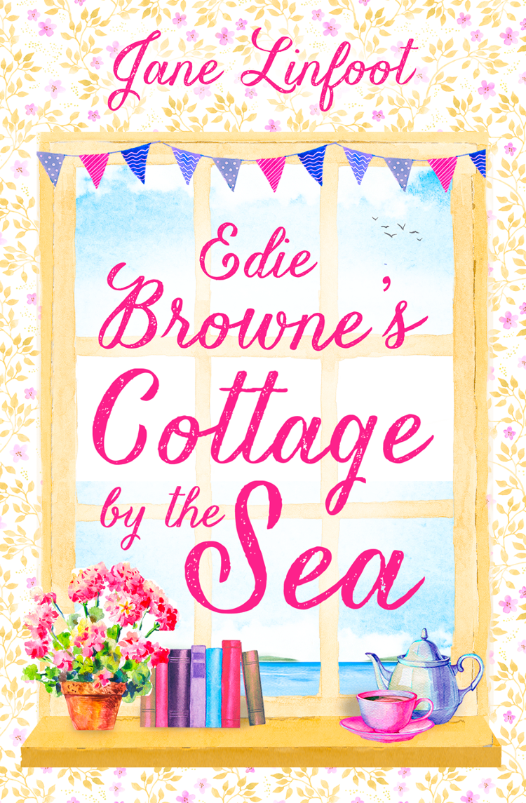 Jane Linfoot Edie Browne's Cottage by the Sea: A heartwarming, hilarious romance read set in Cornwall!